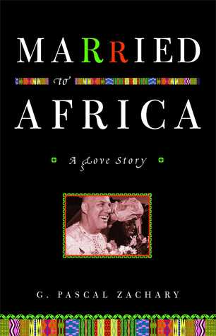 Married to Africa: A Love Story G. Zachary