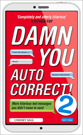 Damn You Autocorrect! 2: More Hilarious Text Messages You Didnt Mean to Send  by  Lyndsey Saul