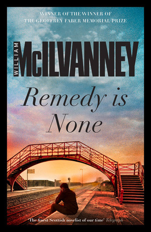 Remedy is None  by  William McIlvanney