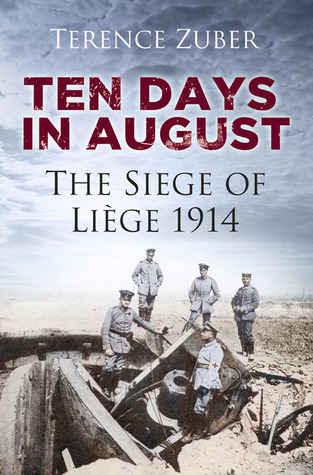 Ten Days in August: The Siege of Liège 1914 Terence Zuber