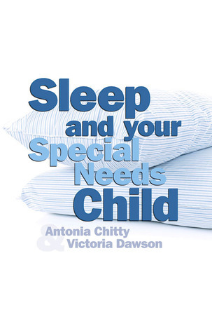 Sleep and Your Special Needs Child Antonia Chitty