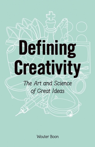 Defining Creativity: The Art and Science of Great Ideas  by  Wouter  Boon
