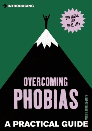 Introducing Overcoming Phobias: A Practical Guide  by  Patricia Furness-Smith