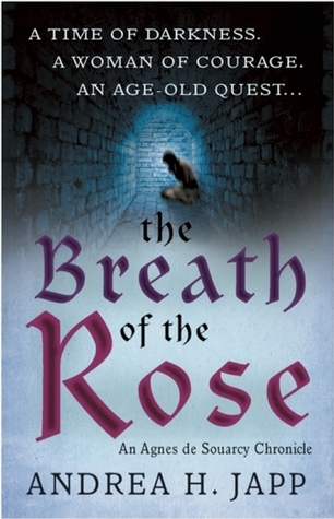 The Breath of the Rose (Agnès de Souarcy Chronicles, #2)  by  Andrea H. Japp