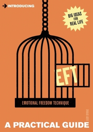 Introducing EFT (Emotional Freedom Technique): A Practical Guide  by  Judy  Byrne