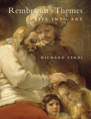 Rembrandts Themes: Life into Art  by  Richard Verdi