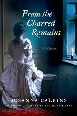 From the Charred Remains (Lucy Campion Mysteries, #2)  by  Susanna Calkins