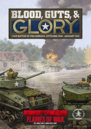 Blood, Guts & Glory: Tank Battles in the Lorraine, September 1944 - January 1945 Peter Simunovich
