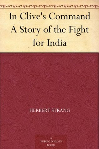 In Clives Command A Story of the Fight for India  by  Herbert Strang