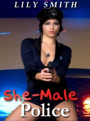 She-Male Police  by  Lily Smith