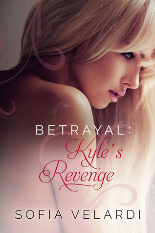 Betrayal: Kyles Revenge (Betrayal, #3)  by  Sofia Velardi