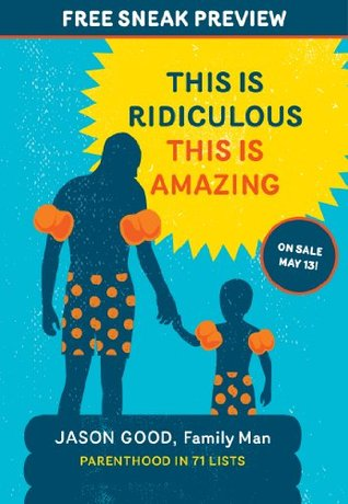 This Is Ridiculous This Is Amazing (Sneak Preview): Parenthood in 71 Lists  by  Jason Good