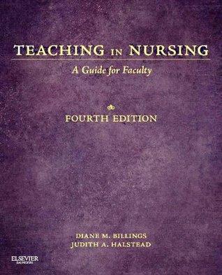 Teaching in Nursing,A Guide for Faculty Diane M. Billings