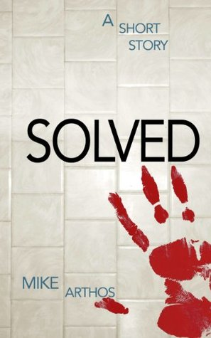 Solved: A Short Story Mike Arthos