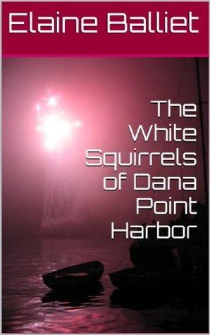 The White Squirrels of Dana Point Harbor  by  Elaine Balliet