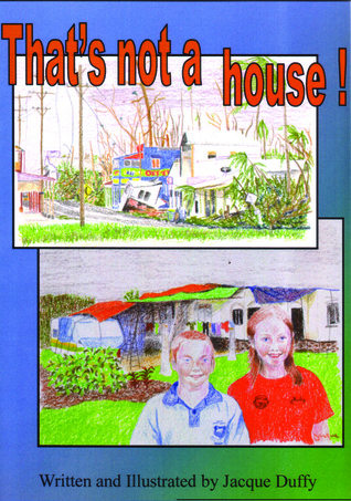 Thats not a House  by  Jacque Duffy