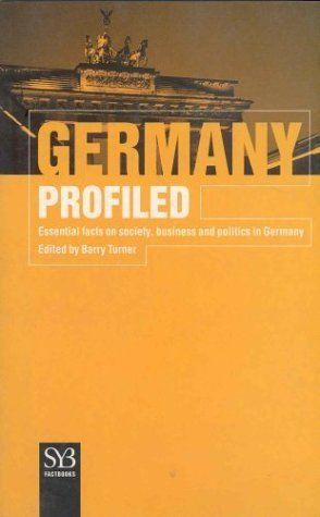 Germany Profiled: Essential Facts on Society, Business and Politics in Germany (SYB FactBook) Barry Turner