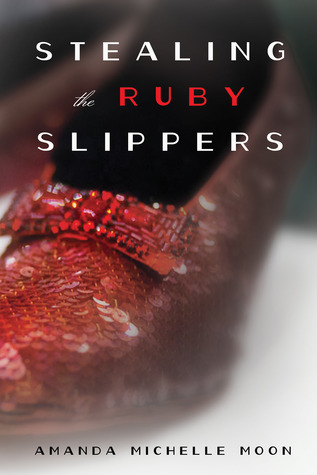 Stealing the Ruby Slippers Amanda Michelle Moon