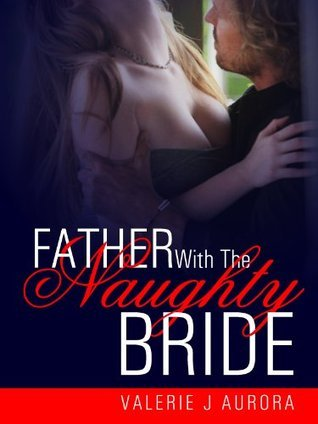 Father with the Naughty Bride - Erotic Erotika  by  Valerie J. Aurora