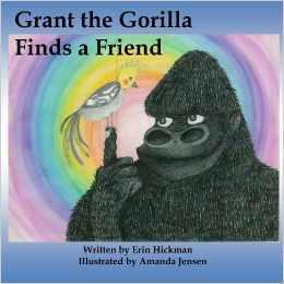 Grant the Gorilla Finds a Friend  by  Erin Hickman