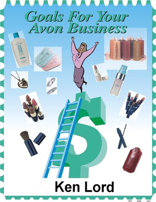 Goals for your Avon Business  by  Ken Lord
