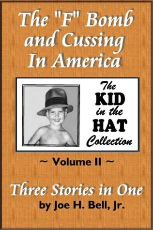 The F Bomb and Cussing in America (The Kid in the Hat Collection, Volume 2) Joe H. Bell Jr.