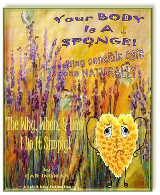 Your Body Is A Sponge! . . . Needing Sensible Care Done Naturally Car Ingman