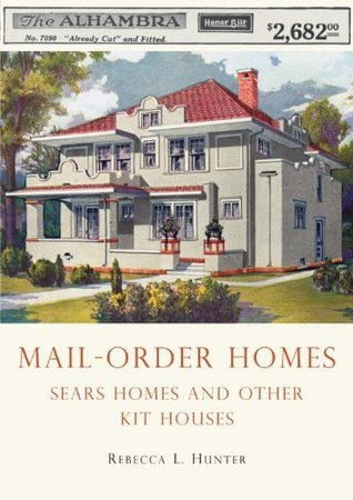 Mail-Order Homes: Sears Homes and Other Kit Houses Rebecca L. Hunter