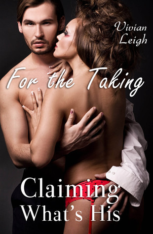 For the Taking 2: Claiming Whats His  by  Vivian Leigh