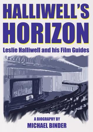 Halliwells Horizon: Leslie Halliwell and his Film Guides Michael  Binder