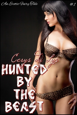 Hunted  by  the Beast (#1) (An Erotic Fairy Tale) by Cerys du Lys