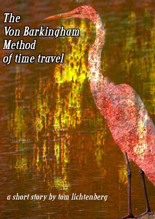 The Von Barkingham Method of Time Travel  by  Tom Lichtenberg