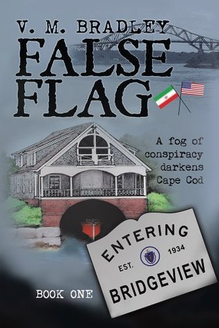 FALSE FLAG: A fog of consipracy darkens Cape Cod  by  V.M. Bradley