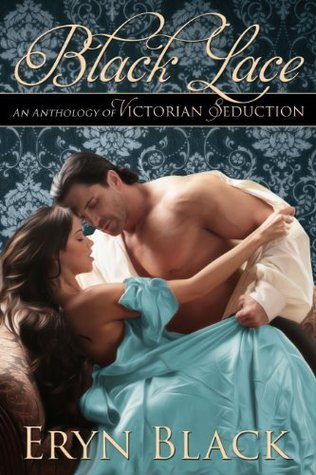 Black Lace: An Anthology Of Victorian Seduction Eryn Black