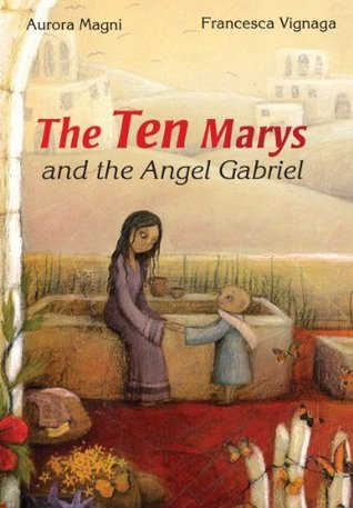 The Ten Marys and the Angel Gabriel  by  Aurora Magni