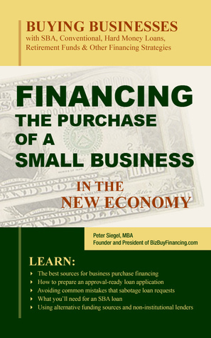 Financing the Purchase of a Small Business in the New Economy Peter Siegel, MBA