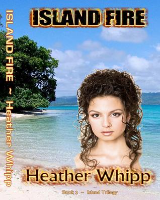 Island Fire  by  Heather Whipp