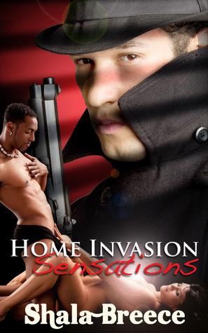Home Invasion Sensations  by  Shala Breece