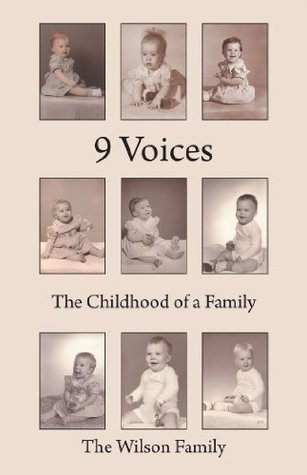 9 Voices: The Childhood of a Family  by  The Wilson Family