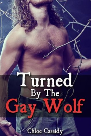 Turned By The Gay Wolf  by  Chloe Cassidy
