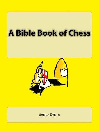 A Bible Book of Chess Sheila Deeth