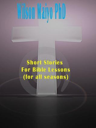 Short Stories For Bible Lessons Wilson Maiyo