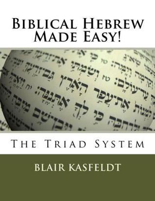 Biblical Hebrew Made Easy: The Triad System  by  Blair Kasfeldt