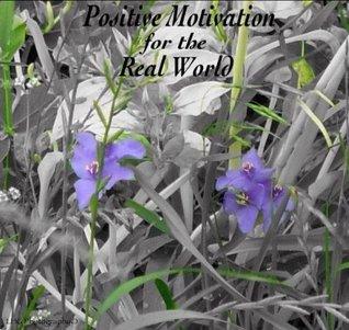 Positive Motivation For The Real World Kip Davis