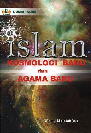 Islam Kosmologi Baru dan Agama Baru  by  Nimatul Masfufah