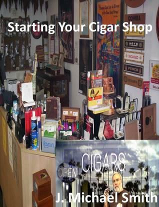 Starting Your Cigar Shop J. Michael Smith