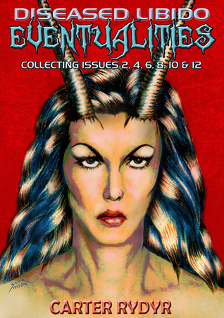 Diseased Libido - Eventualities (Collecting Issues 2, 4, 6, 8, 10 & 12) Carter Rydyr