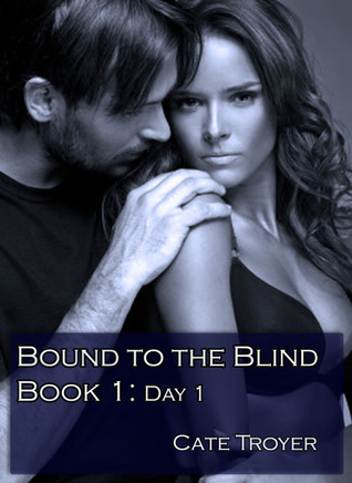 Day 1 (Bound to the Blind)  by  Cate Troyer