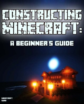 Constructing Minecraft: A Beginners Guide Minecraft Books