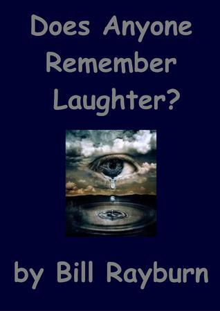 Does Anybody Remember Laughter?  by  Bill Rayburn